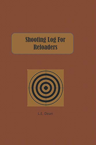 Shooting Log For Reloaders: a 6 x 9 notebook to