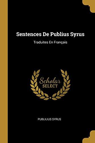 FRE-SENTENCES DE PUBLIUS SYRUS: Traduites En Français