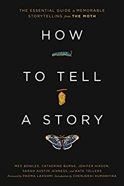 How to Tell a Story: The Essential Guide to Memorable Storytelling from The Moth