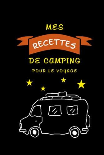 'Mes recettes de camping' - Pour le voyage: Carnet à remplir - Livre de recettes de voyage avec un motif de campeur - Votre livre de cuisine personnel ... - Pour les amateurs de cuisine et de barbecue