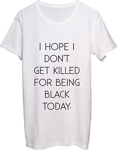 Herren T-Shirt Bnft I Hope I Won't Get Killed for Being Black Today Gr. M, weiß