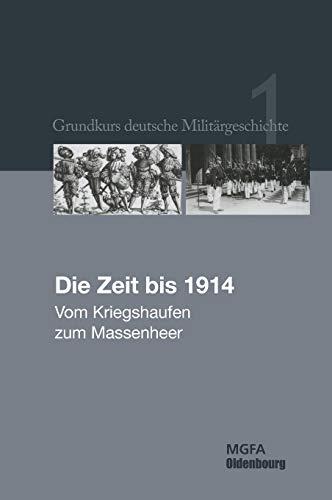 Grundkurs deutsche Militärgeschichte: Die Zeit bis 1914: Vom Kriegshaufen zum Massenheer