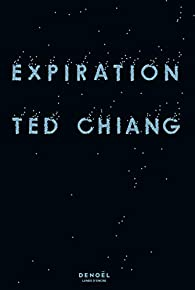 Expiration par Ted Chiang