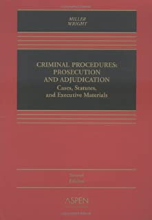 Criminal Procedures: Prosecution And Ajudication: Cases, Statutes, and Executive Materials