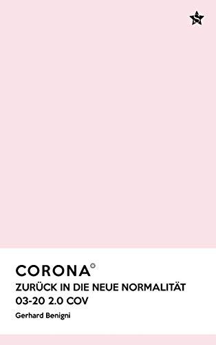 Corona: Zurück in die neue Normalität (German Edition)
