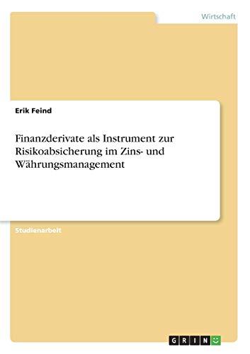 Finanzderivate als Instrument zur Risikoabsicherung im Zins- und Währungsmanagement