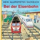 Mein allererstes Sachbuch. Bei der Eisenbahn