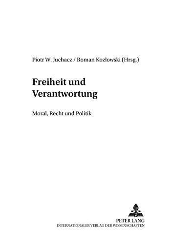 Freiheit und Verantwortung: Moral, Recht und Politik (DIA-LOGOS: Schriften zu Philosophie und Sozialwissenschaften / Studies in Philosophy and Social Sciences, Band 1)