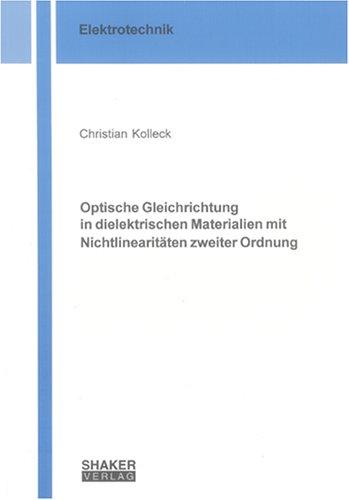 Optische Gleichrichtung in dielektrischen Materialien mit Nichtlinearitäten zweiter Ordnung (Berichte aus der Elektrotechnik)