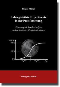 Laborgestützte Experimente in der Preisforschung: Eine vergleichende Analyse preisorientierter Kaufsimulationen (Schriftenreihe Innovative Betriebswirtschaftliche Forschung und Praxis)