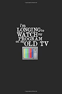I'M LONGING TO WATCH MY PROGRAM ON MY OLD TV: Retro TV | Nostalgia and Memories | Gift | Black Color 6x9 inc |120 pages li...