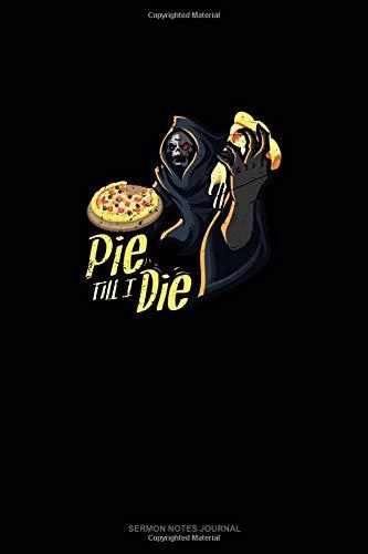 Pie Til I Die: Sermon Notes Journal