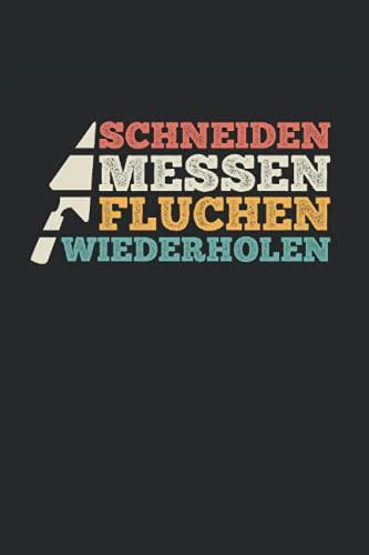 Schneiden Messen Fluchen Wiederholen: Fliesenleger Notizbuch, Fliesenleger Geschenke Für Das Fliesenlegen (Liniert, 120 Seiten, ca. DIN A5)