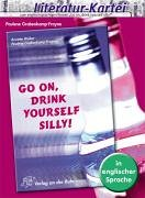 Go on, drink yourself silly!