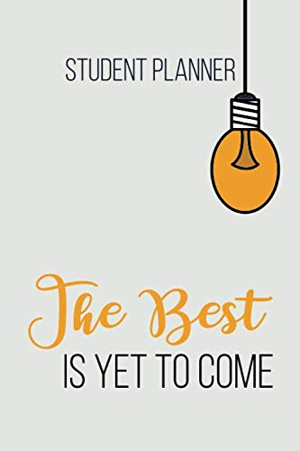 The Best Is Yet To Come Student planner: student weekly planner calendar agenda dairy 2020 - 2021 with quote - undated college academic high school middle school elementary boys guys girls ...