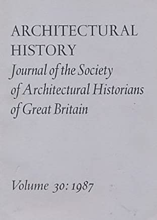 Architectural History: Journal of the Society of Architectural Historians of Great Britain, Volume 30: 1987