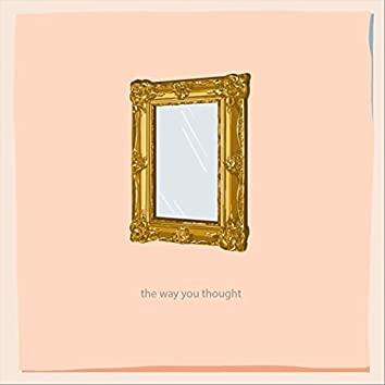 The Way You Thought