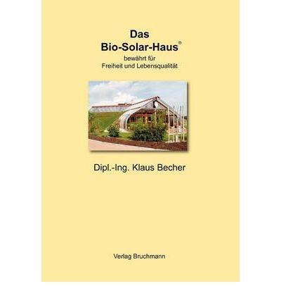 [ Das Bio-Solar-Haus (German) ] By Becher, Klaus (Author) [ Dec - 2011 ] [ Paperback ]
