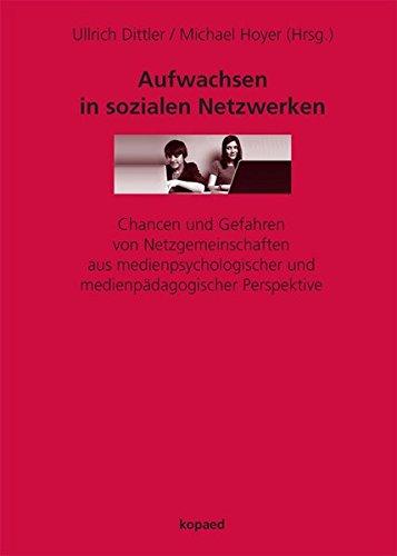 Aufwachsen in sozialen Netzwerken: Chancen und Gefahren von Netzgemeinschaften aus medienpsychologischer und medienpädagogischer Perspektive