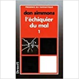 L'ECHIQUIER DU MAL. Tome 1 de Dan Simmons ( 21 avril 1995 ) - Editions Denoël (21 avril 1995) - 21/04/1995