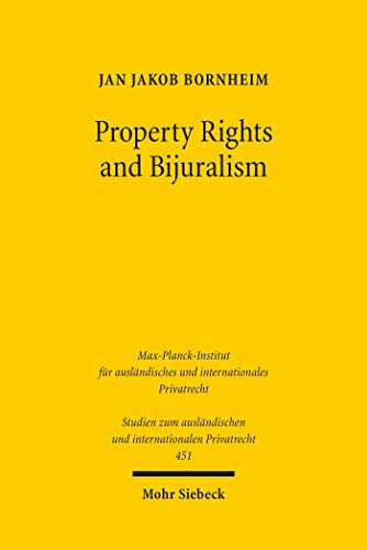 Property Rights and Bijuralism: Can a Framework for an Efficient Interaction of Common Law and Civil Law Be an Alternative to Uniform Law? (Studien zum ... Privatrecht) (English Edition)