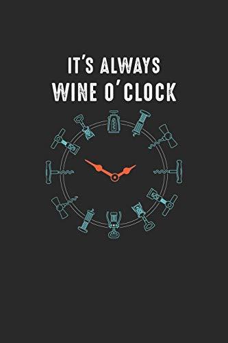 It's Always Wine Oclock: Rotweintrinker Weißwein Notizbuch liniert DIN A5 - 120 Seiten für Notizen, Zeichnungen, Formeln | Organizer Schreibheft Planer Tagebuch