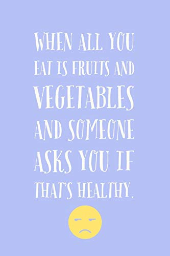When All You: Eat Is Fruits And Vegetables And Someone Asks...