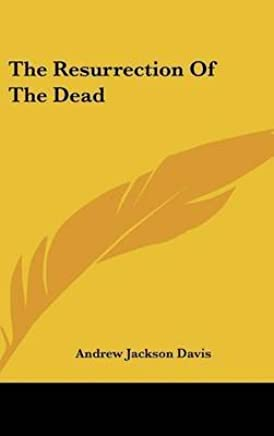 [(The Resurrection of the Dead)] [By (author) Andrew Jackson Davis] published on (May, 2010)