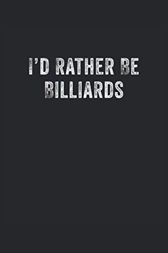 I Would Rather Be Billiards Funny: Journal, Notebook, Diary, Composition Book