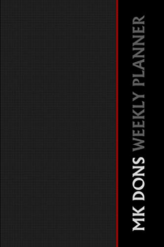 MK Dons Weekly Planner: MK Dons FC Executive Planner, MK Dons Football Club, MK Dons FC Diary, MK Dons FC Planner, MK Dons FC