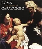 Roma al tempo del Caravaggio. Ediz. illustrata