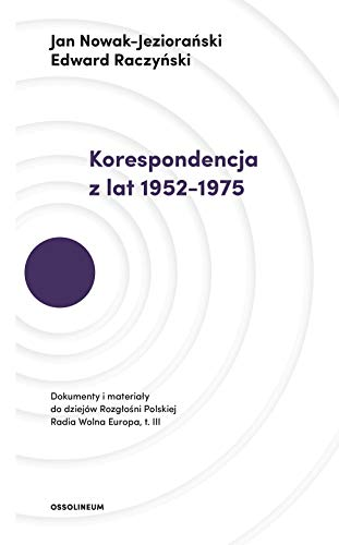 KORESPONDENCJA Z LAT 1952-1975: Dokumenty i materiały do dziejów Rozgłośni Polskiej Radia Wolna Europa. Tom III