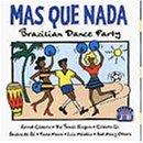 Mas Que Nada Brasilian Dance Party