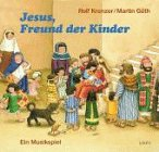 Jesus, Freund der Kinder: Ein Musikspiel. Werkbuch