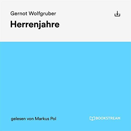 Herrenjahre                   Autor:                                                                                                                                 Gernot Wolfgruber                               Sprecher:                                                                                                                                 Markus Pol                      Spieldauer: 13 Std. und 43 Min.     Noch nicht bewertet     Gesamt 0,0