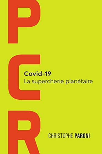 PCR: Covid-19 : La supercherie planétaire (French Edition)