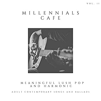 Millennials Cafe - Meaningful Lush Pop And Harmonic Adult Contemporary Songs And Ballads, Vol. 11
