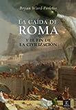 La caída de Roma y el fin de la civilización (ESPASA FORUM)