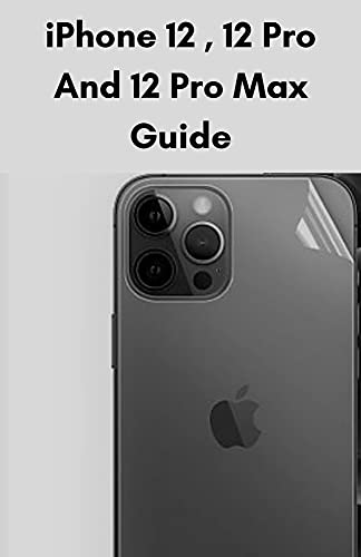 iPhone 12, 12 Pro And 12 Pro Max Guide (English Edition)
