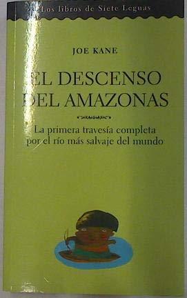El descenso del amazonas. La primera travesía completa por el río más salvaje...