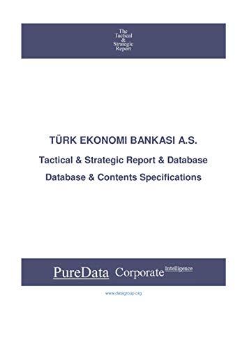 TÜRK EKONOMI BANKASI A.S.: Tactical & Strategic Database Specifications - Turkey perspectives (Tactical & Strategic - Turkey Book 41927) (English Edition)