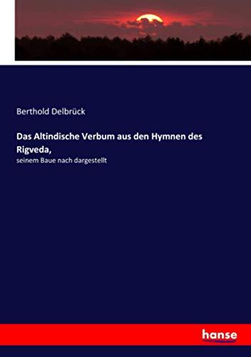 Das Altindische Verbum aus den Hymnen des Rigveda,: seinem Baue nach dargestellt