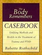 The Body Remembers Casebook: Unifying Methods and Models in the Treatment of Trauma and PTSD (Norton Professional Books (Paperback))