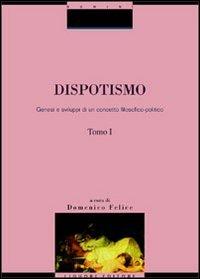 Dispotismo. Genesi e sviluppi di un concetto filosofico-politico
