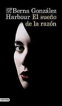 El sueño de la razón (Áncora & Delfín) PDF DESCARGAR EPUB