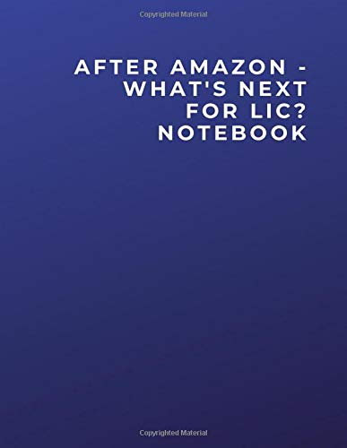 AFTER AMAZON - WHAT'S NEXT FOR LIC? NOTEBOOK: AFTER AMAZON - WHAT'S NEXT FOR LIC? Notebook | Diary | Log | Journal