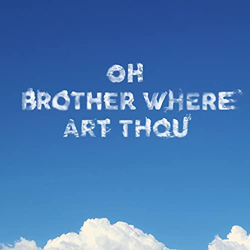 Oh Brother Where Art Thou [Explicit]
