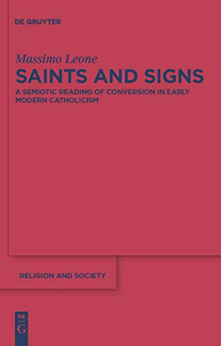 Saints and Signs: A Semiotic Reading of Conversion in Early Modern Catholicism (Religion and Society Book 48) (English Edition)