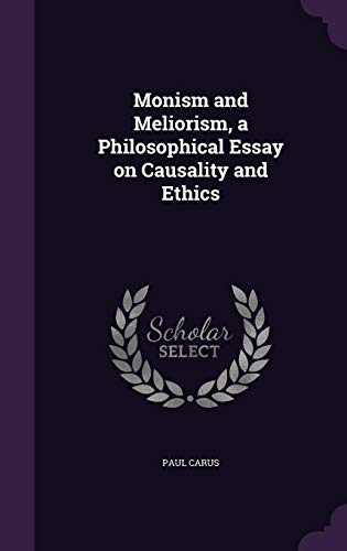 Monism and Meliorism, a Philosophical Essay on Causality and Ethics