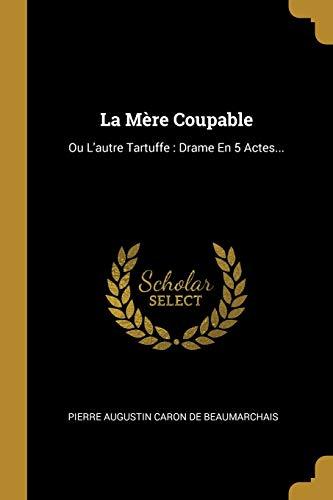 FRE-MERE COUPABLE: Ou l'Autre Tartuffe: Drame En 5 Actes...